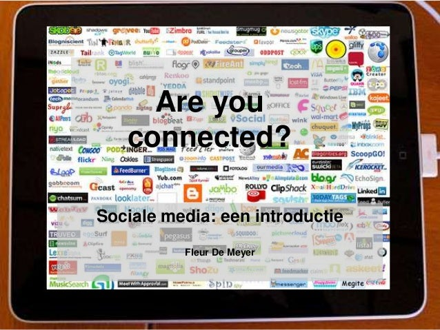 Are you connected? Sociale media: een introductie Fleur De Meyer