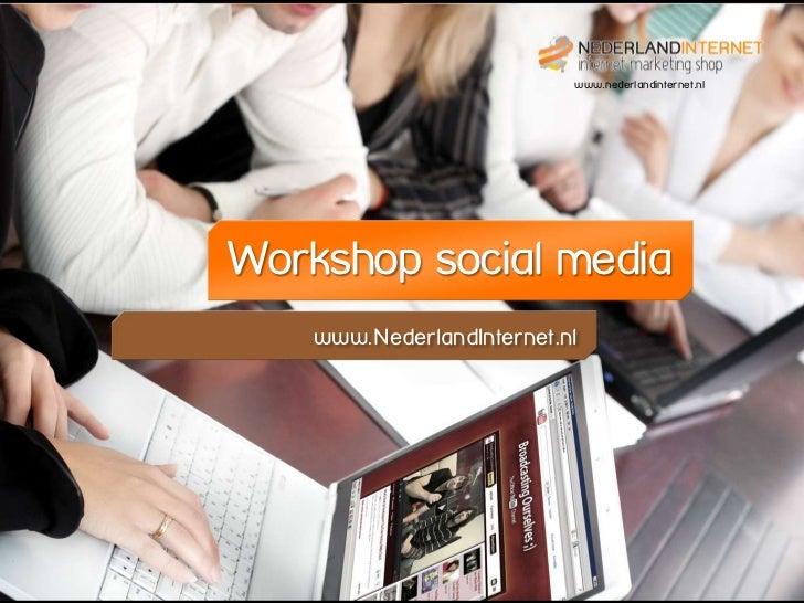 www.nederlandinternet.nlWorkshop social media    www.NederlandInternet.nl