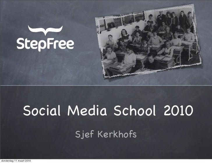 Social Media School 2010                           Sjef Kerkhofs  donderdag 11 maart 2010