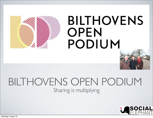 BILTHOVENS OPEN PODIUM                       Sharing is multiplyingzaterdag 13 april 13