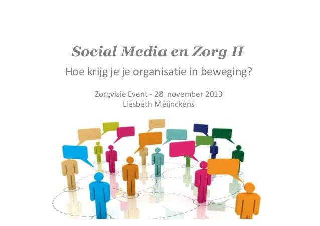 Social Media en Zorg II Hoe  krijg  je  je  organisa-e  in  beweging?      Zorgvisie  Event  -‐  28...