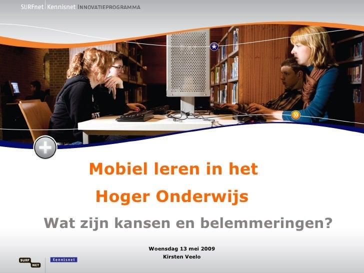 Mobiel leren in het      Hoger Onderwijs Wat zijn kansen en belemmeringen?             Woensdag 13 mei 2009               ...