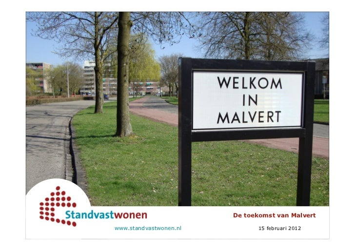 De toekomst van Malvertwww.standvastwonen.nl         15 februari 2012