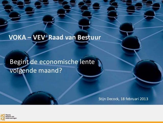 VOKA – VEV Raad van BestuurBegint de economische lentevolgende maand?                              Stijn Decock, 18 februa...