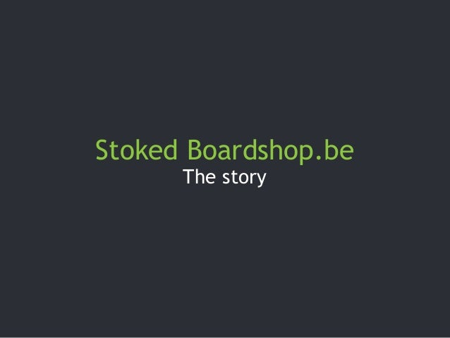 Stoked Boardshop.be The story