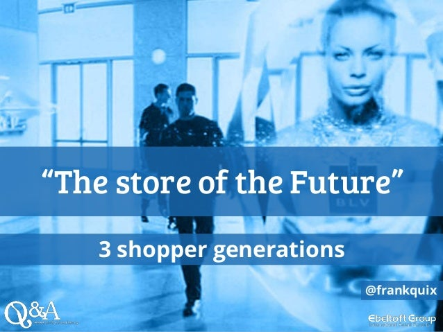 """""""The store of the Future"""" 3 shopper generations @frankquix"""