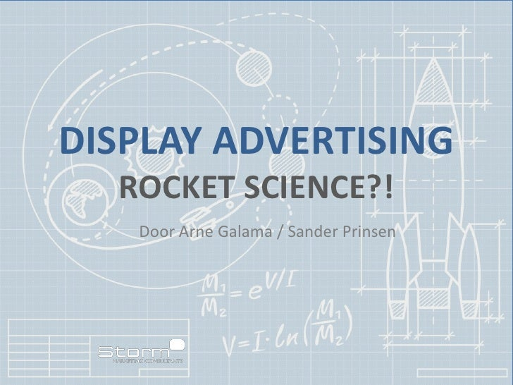 DISPLAY ADVERTISING  ROCKET SCIENCE?!   Door Arne Galama / Sander Prinsen