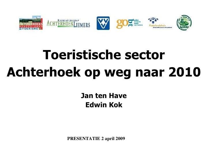 Toeristische sector Achterhoek op weg naar 2010 Jan ten Have Edwin Kok PRESENTATIE 2 april 2009