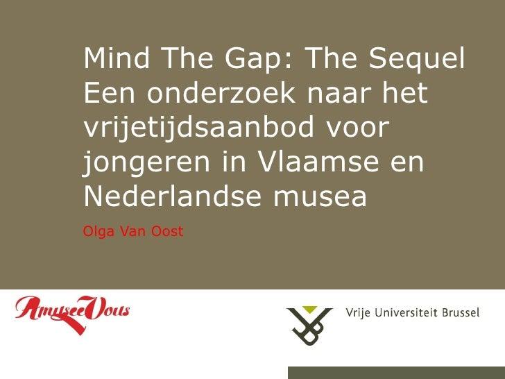 Mind The Gap: The Sequel Een onderzoek naar het vrijetijdsaanbod voor jongeren in Vlaamse en Nederlandse musea  Olga Van O...