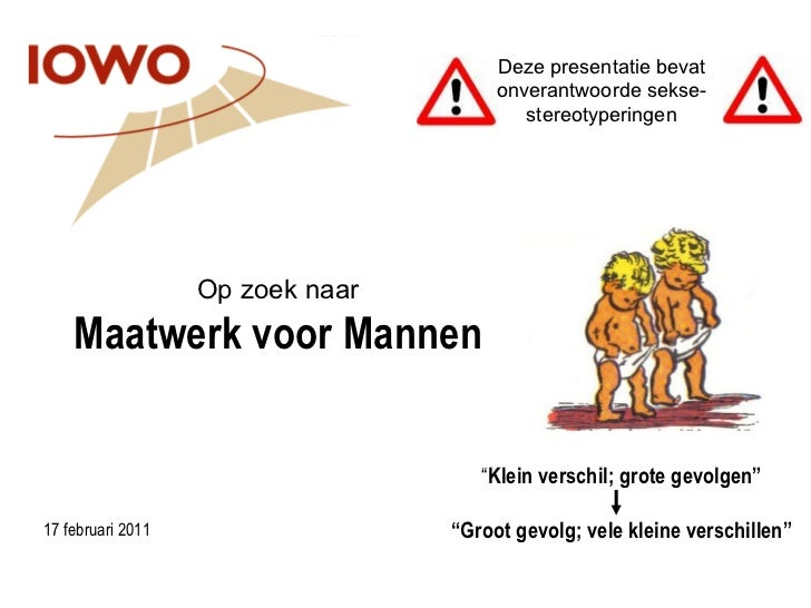 """Op zoek naar Maatwerk voor Mannen 17 februari 2011 """" Klein verschil; grote gevolgen"""" """" Groot gevolg; vele kleine verschill..."""