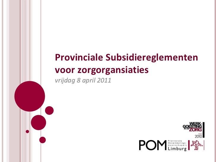 Provinciale Subsidiereglementen voor zorgorgansiaties vrijdag 8 april 2011