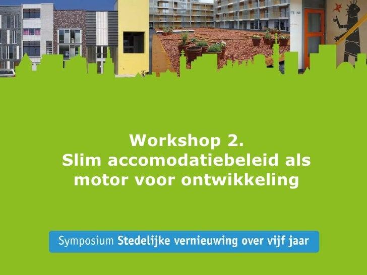 Workshop 2 Slim accomodatiebeleid