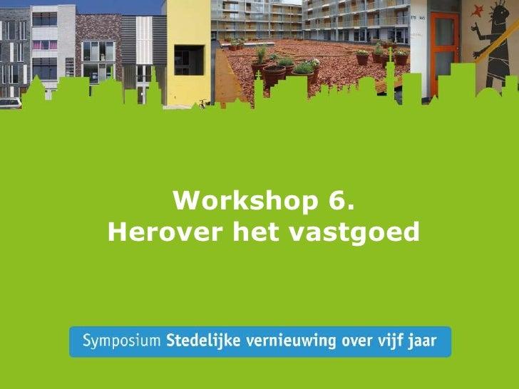 Presentaties workshop 6 herover het vastgoed