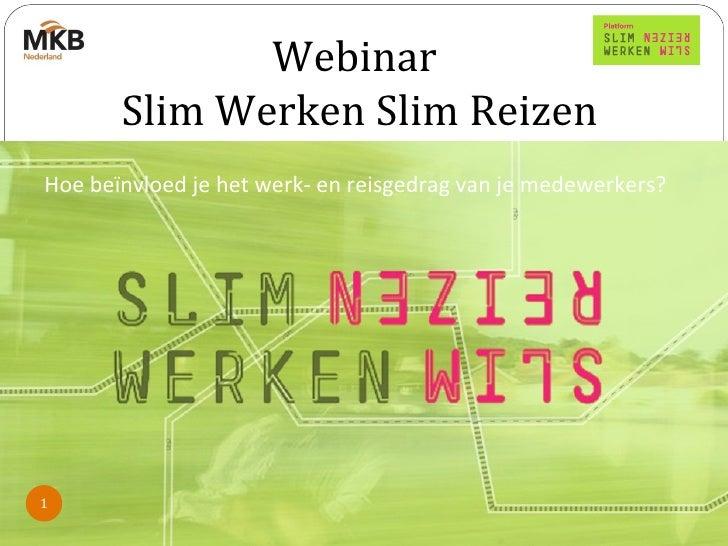 Webinar       Slim Werken Slim ReizenHoe beïnvloed je het werk- en reisgedrag van je medewerkers?1