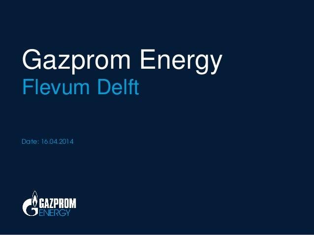 Presentatie Sytse van Heijst Gazprom 16 april 2014 Delft