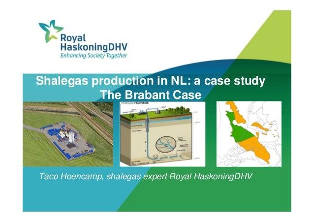 Shalegas production in NL: a case study The Brabant Case  Taco Hoencamp, shalegas expert Royal HaskoningDHV
