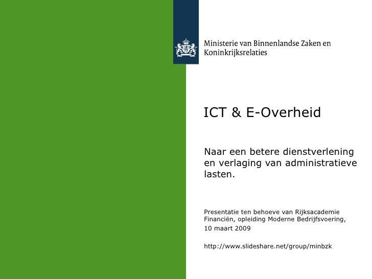 ICT & E-Overheid Naar een betere dienstverlening en verlaging van administratieve lasten. Presentatie ten behoeve van Rijk...