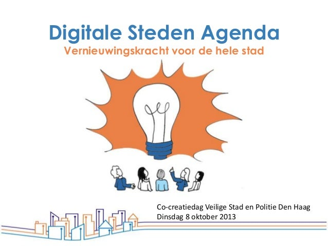 Digitale Steden Agenda Vernieuwingskracht voor de hele stad  Co-creatiedag Veilige Stad en Politie Den Haag Dinsdag 8 okto...