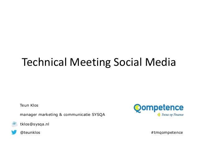 Technical Meeting Social MediaTeun Klosmanager marketing & communicatie SYSQAtklos@sysqa.nl@teunklos                      ...