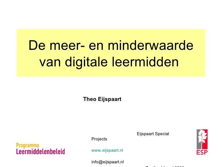 De meer- en minderwaarde van digitale leermidden  Theo Eijspaart Eijspaart Special Projects www.eijspaart.nl [email_addres...