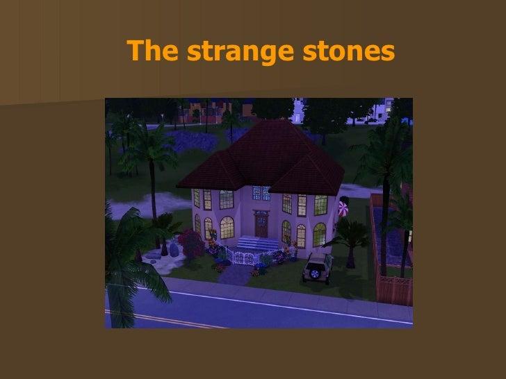 The strange stones