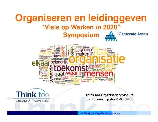 "Organiseren en leidinggeven     ""Visie op Werken in 2020""            Symposium                    Think too Organisatieadv..."
