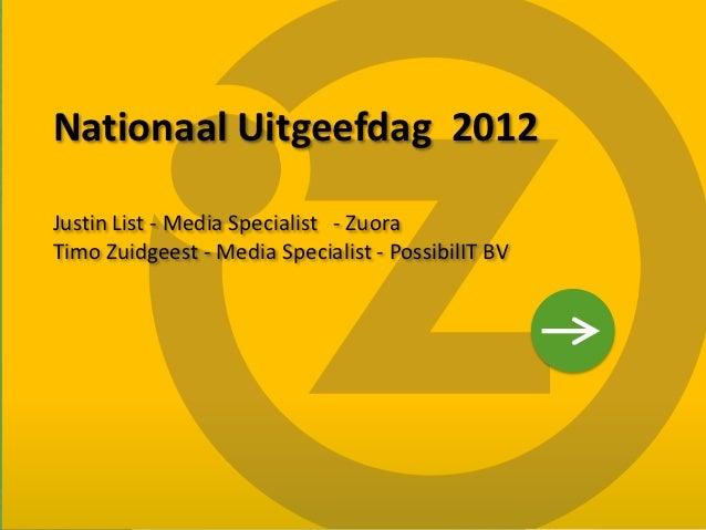 Nationaal Uitgeefdag 2012    Justin List - Media Specialist - Zuora    Timo Zuidgeest - Media Specialist - PossibilIT BV1