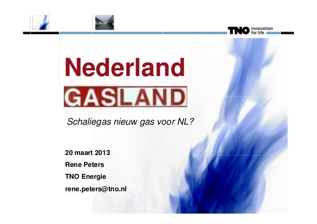 Nederland Schaliegas nieuw gas voor NL?  20 maart 2013 Rene Peters TNO Energie rene.peters@tno.nl