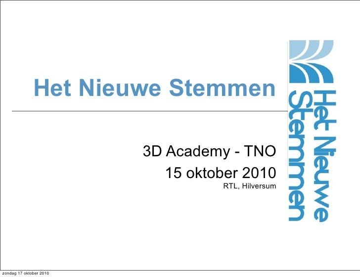 Het Nieuwe Stemmen                           3D Academy - TNO                             15 oktober 2010                 ...
