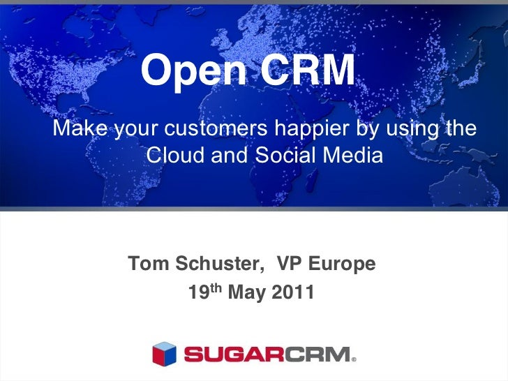 Open CRMMake your customers happier by using the        Cloud and Social Media       Tom Schuster, VP Europe            19...