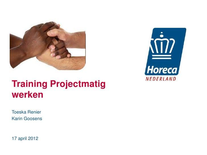 Training ProjectmatigwerkenToeska RenierKarin Goosens17 april 2012