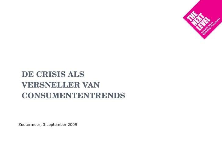 DE CRISIS ALS VERSNELLER VAN CONSUMENTENTRENDS Zoetermeer, 3 september 2009