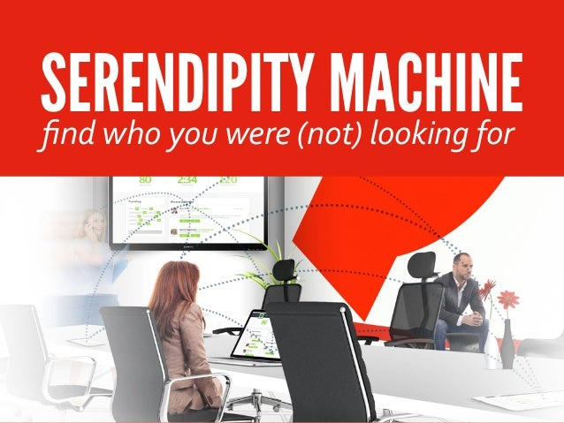 SERENDIPITY MACHINEfind	   who	   you	   were	   (not)	   looking	   for