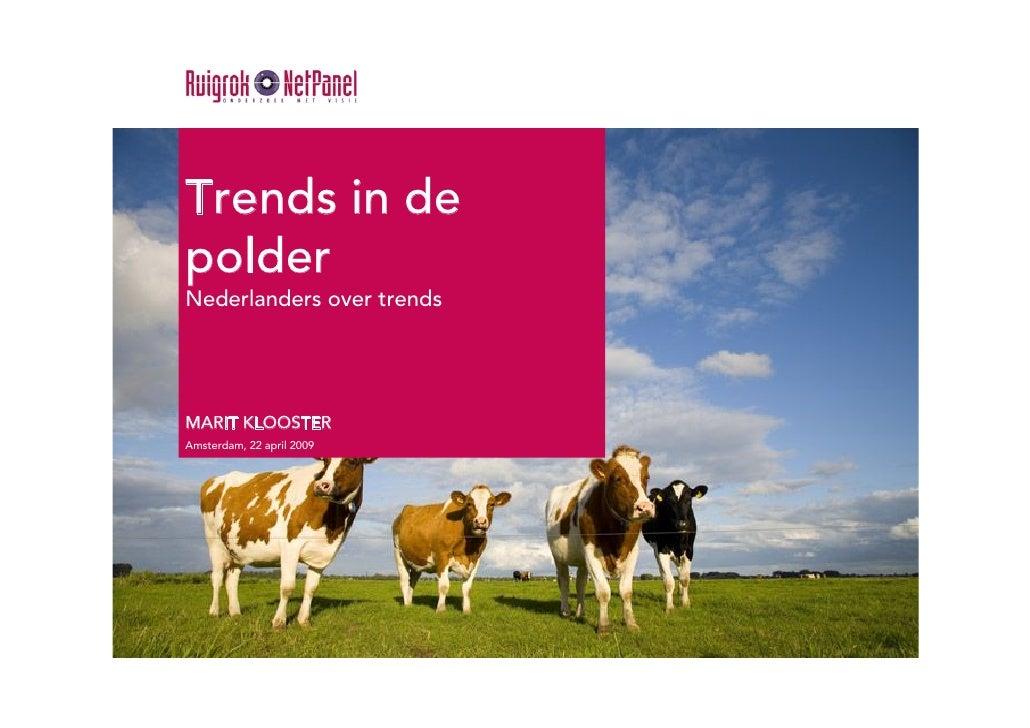 Trends in de polder Nederlanders over trends     MARIT KLOOSTER Amsterdam, 22 april 2009