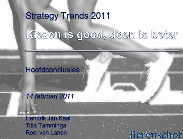 Hoofdconclusies<br />14 februari 2011<br />Hendrik Jan Kaal<br />Titia Tamminga<br />Roel van Lanen<br />Strategy Trends 2...