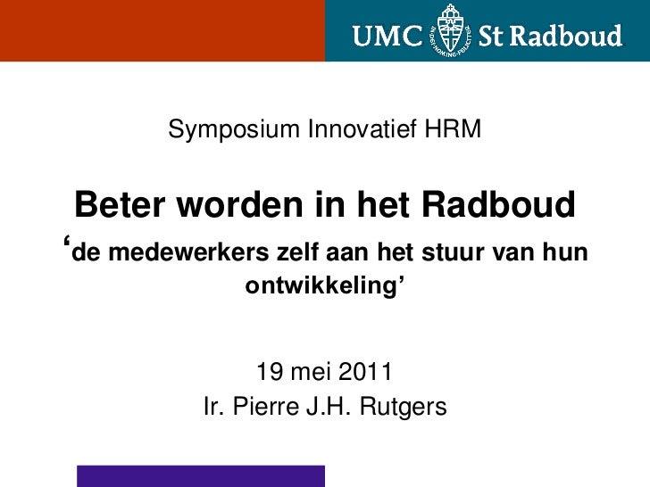 Symposium Innovatief HRMBeter worden in het Radboud'de medewerkers zelf aan het stuur van hun              ontwikkeling'  ...