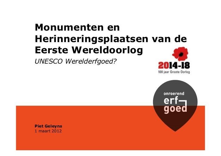 Monumenten enHerinneringsplaatsen van deEerste WereldoorlogUNESCO Werelderfgoed?Piet Geleyns1 maart 2012