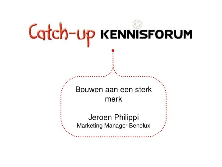 Bouwen aan een sterk       merk   Jeroen PhilippiMarketing Manager Benelux