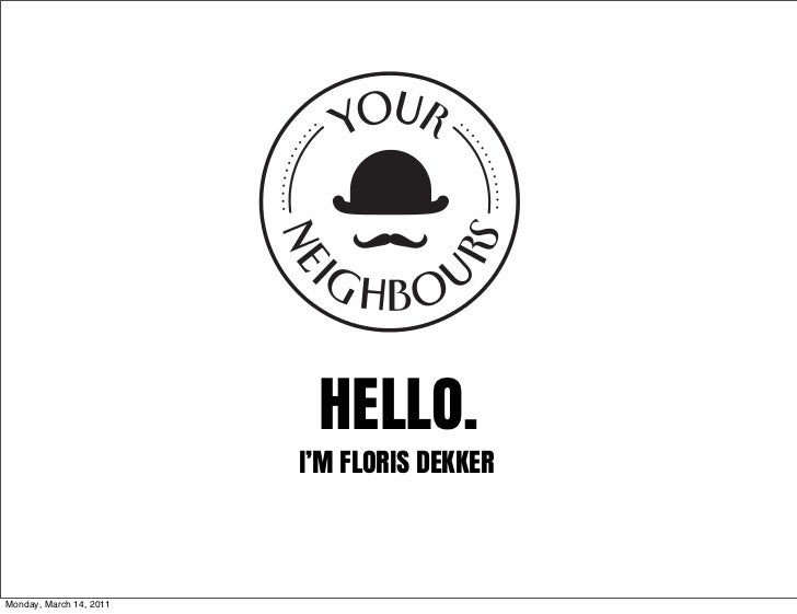 HELLO.                         I'M FLORIS DEKKERMonday, March 14, 2011