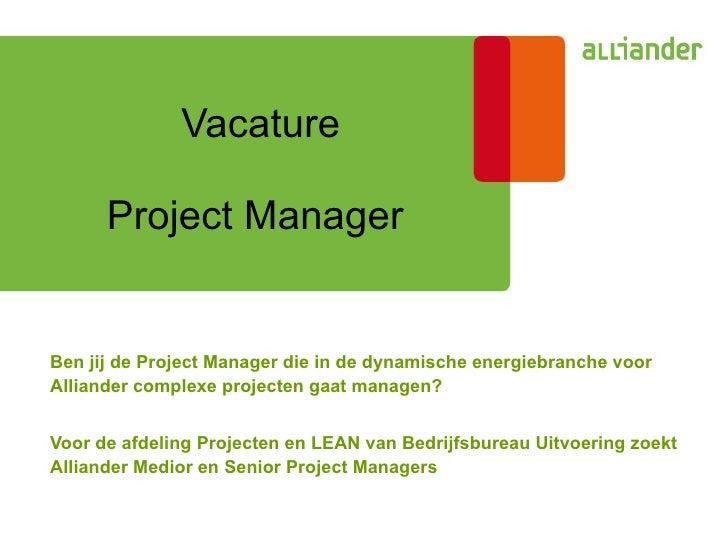 Vacature        Project Manager   Ben jij de Project Manager die in de dynamische energiebranche voor Alliander complexe p...