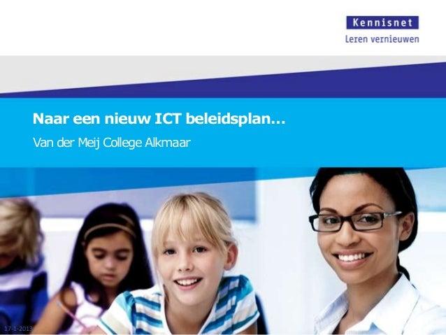Naar een nieuw ICT beleidsplan…        Van der Meij College Alkmaar17-1-2013