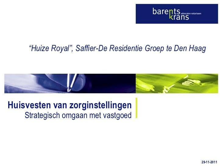 """Huisvesten van zorginstellingen Strategisch omgaan met vastgoed 29-11-2011 """" Huize Royal"""", Saffier-De Residentie Groep te ..."""