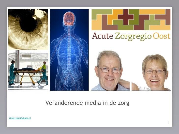 Veranderende media in de zorg de patiënt centraal ! Hilde.vandijk@azo.nl                                                  ...