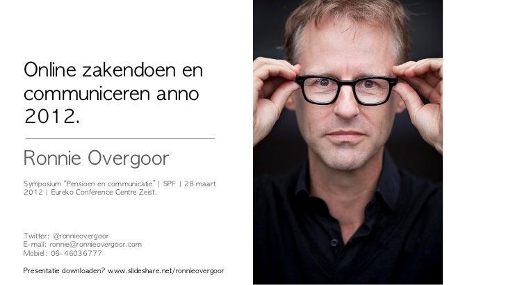 """Online zakendoen en communiceren anno 2012.Ronnie OvergoorSymposium """"Pensioen en communicatie""""   SPF   28 ma..."""