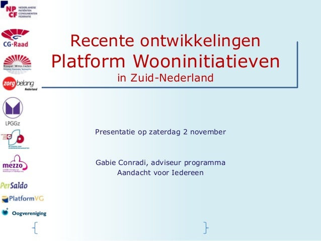 Recente ontwikkelingen  Platform Wooninitiatieven in Zuid-Nederland  Presentatie op zaterdag 2 november  Gabie Conradi, ad...