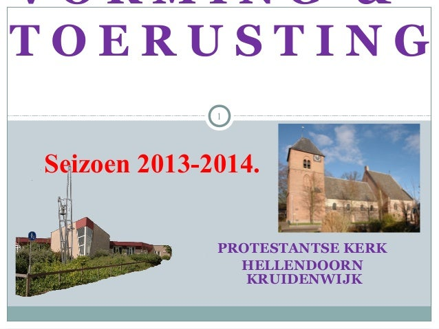 PROTESTANTSE KERK HELLENDOORN KRUIDENWIJK 1 V O R M I N G & T O E R U S T I N G Seizoen 2013-2014.
