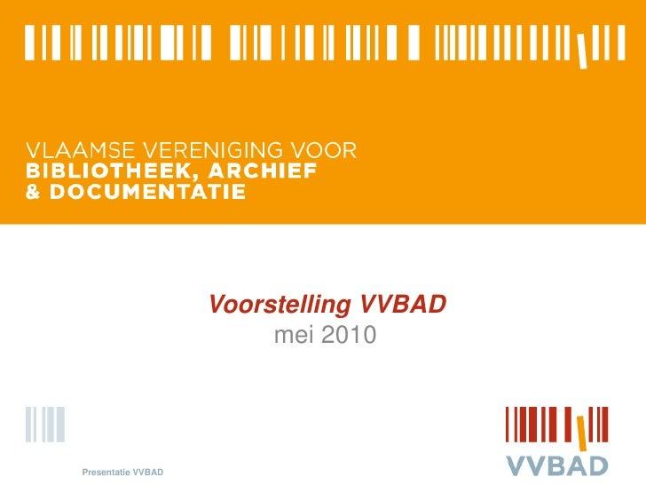 Voorstelling VVBAD<br />mei 2010<br />Presentatie VVBAD<br />