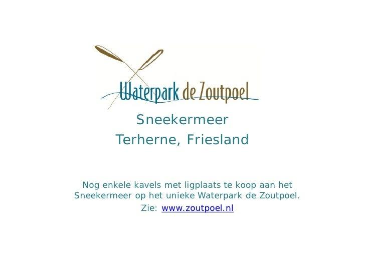 Sneekermeer        Terherne, Friesland Nog enkele kavels met ligplaats te koop aan hetSneekermeer op het unieke Waterpark ...