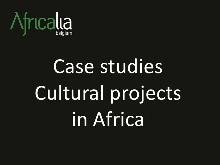 Case studies Cultural projects     in Africa