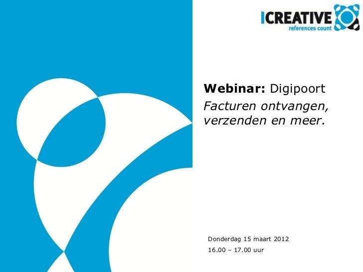 Webinar: DigipoortFacturen ontvangen,verzenden en meer.Donderdag 15 maart 201216.00 – 17.00 uur